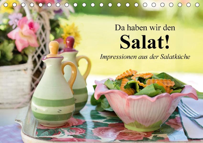 Da haben wir den Salat! Impressionen aus der Salatküche (Tischkalender 2017 DIN A5 quer) - Coverbild