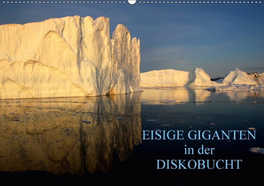 EISIGE GIGANTEN in der DISKOBUCHT (Wandkalender 2017 DIN A2 quer) - Coverbild