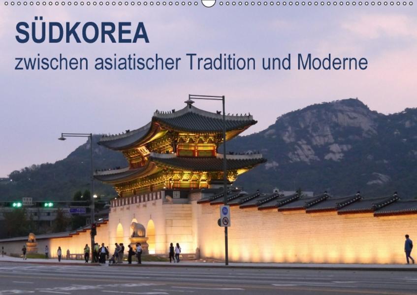 SÜDKOREA zwischen asiatischer Tradition und Moderne (Wandkalender 2017 DIN A2 quer) - Coverbild
