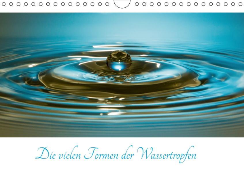 Die vielen Formen der Wassertropfen (Wandkalender 2017 DIN A4 quer) - Coverbild