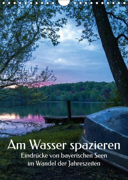 Am Wasser spazieren - Eindrücke von bayerischen Seen im Wandel der Jahreszeiten (Wandkalender 2017 DIN A4 hoch) - Coverbild