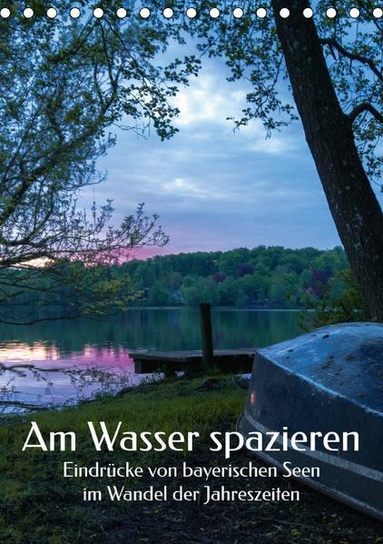 Am Wasser spazieren - Eindrücke von bayerischen Seen im Wandel der Jahreszeiten (Tischkalender 2017 DIN A5 hoch) - Coverbild