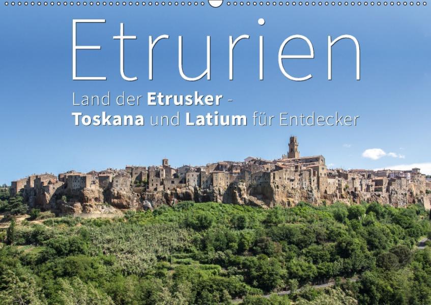 Etrurien: Land der Etrusker - Toskana und Latium für Entdecker (Wandkalender 2017 DIN A2 quer) - Coverbild