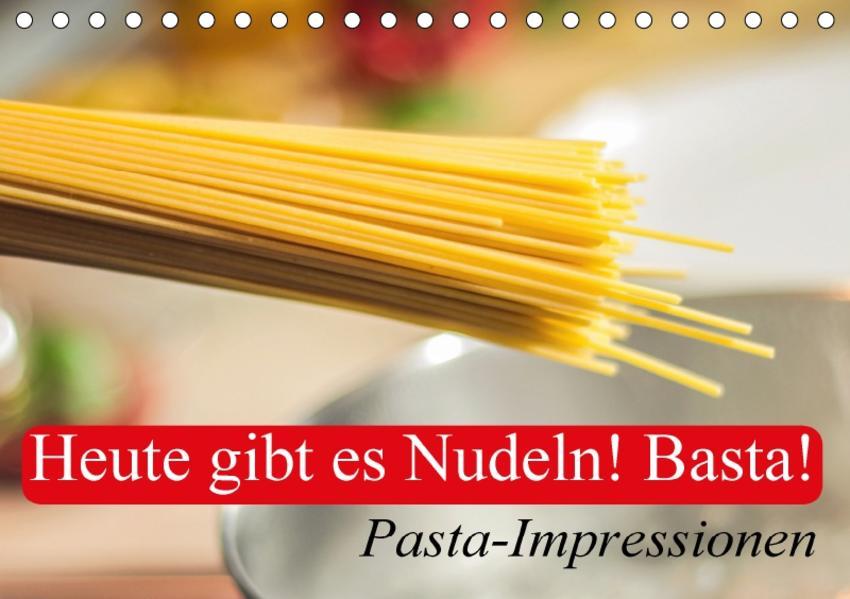 Heute gibt es Nudeln! Basta! Pasta-Impressionen (Tischkalender 2017 DIN A5 quer) - Coverbild