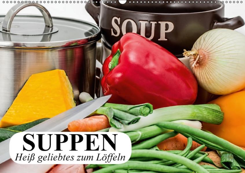 Suppen. Heiß geliebtes zum Löffeln (Wandkalender 2017 DIN A2 quer) - Coverbild