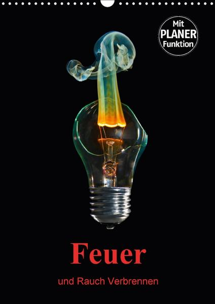 Feuer und Rauch Verbrennen (Wandkalender 2017 DIN A3 hoch) - Coverbild