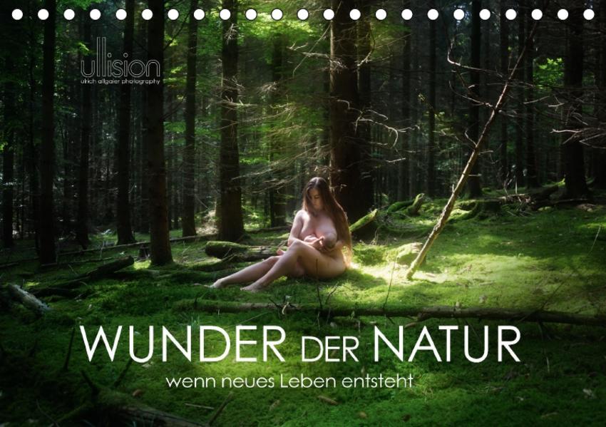 WUNDER DER NATUR - wenn neues Leben entsteht (Tischkalender 2017 DIN A5 quer) - Coverbild