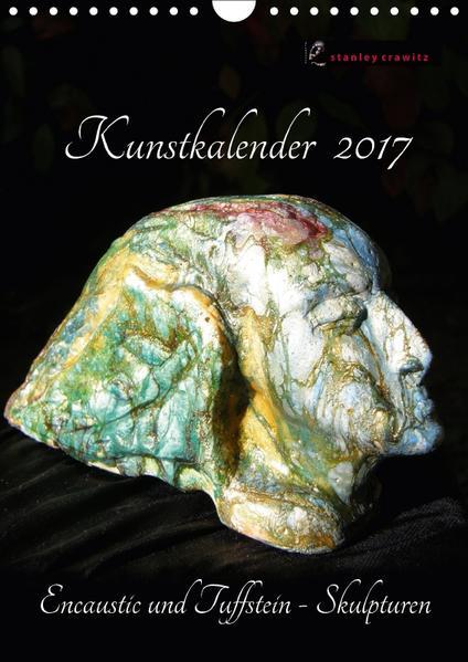 Kunstkalender 2017 - Encaustic und Tuffstein - Skulpturen (Wandkalender 2017 DIN A4 hoch) - Coverbild