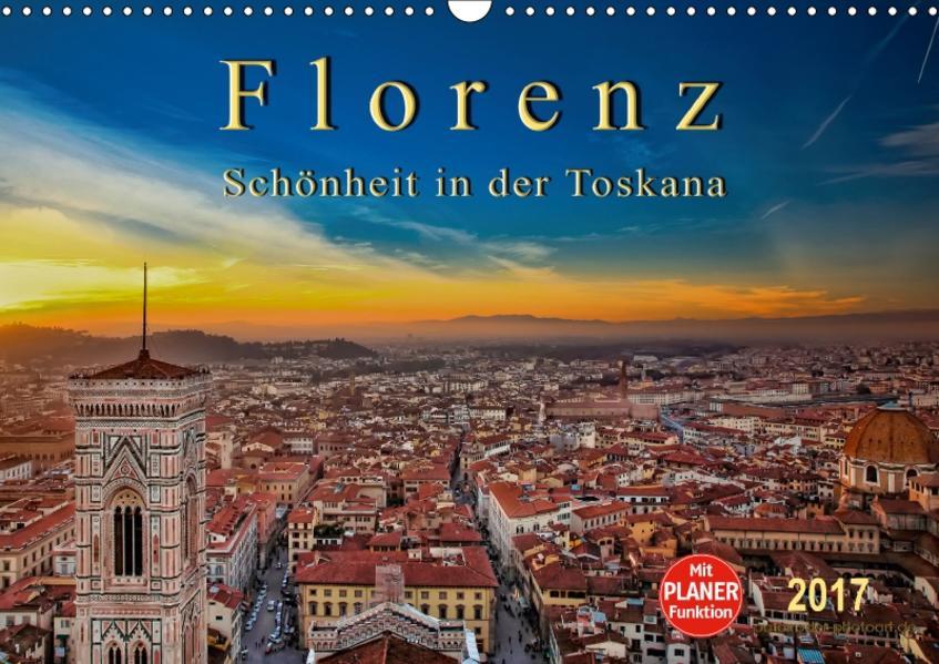 Florenz - Schönheit in der Toskana (Wandkalender 2017 DIN A3 quer) - Coverbild