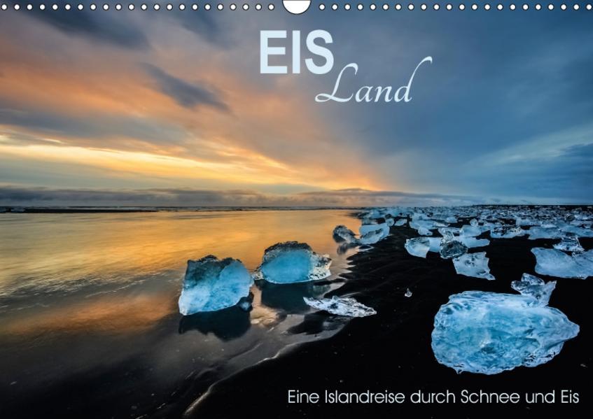 EISLand - Eine Islandreise durch Schnee und Eis (Wandkalender 2017 DIN A3 quer) - Coverbild