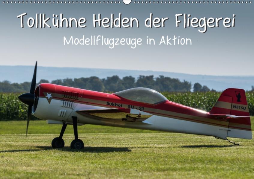 Tollkühne Helden der Fliegerei - Modellflugzeuge in Aktion (Wandkalender 2017 DIN A2 quer) - Coverbild