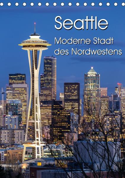 Seattle - Moderne Stadt des Nordwestens (Tischkalender 2017 DIN A5 hoch) - Coverbild