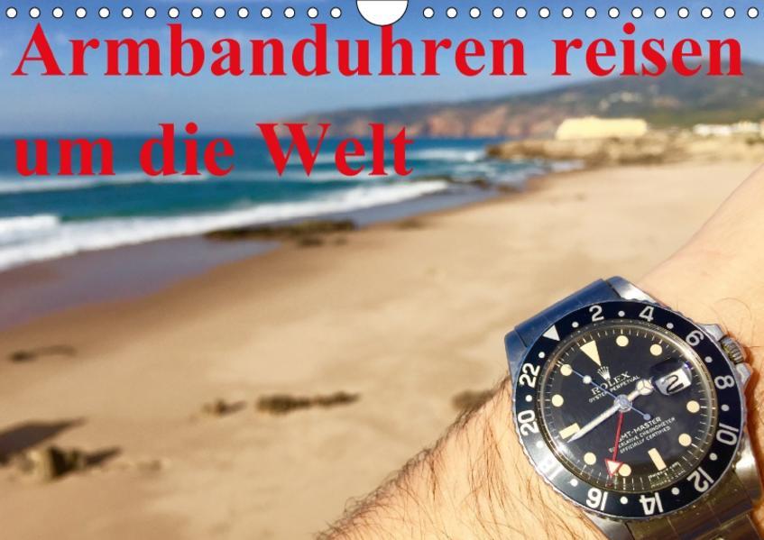 Armbanduhren reisen um die Welt (Wandkalender 2017 DIN A4 quer) - Coverbild