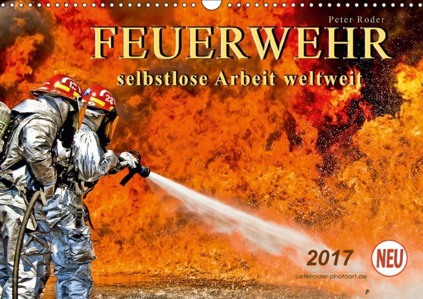 Feuerwehr - selbstlose Arbeit weltweit (Wandkalender 2017 DIN A3 quer) - Coverbild