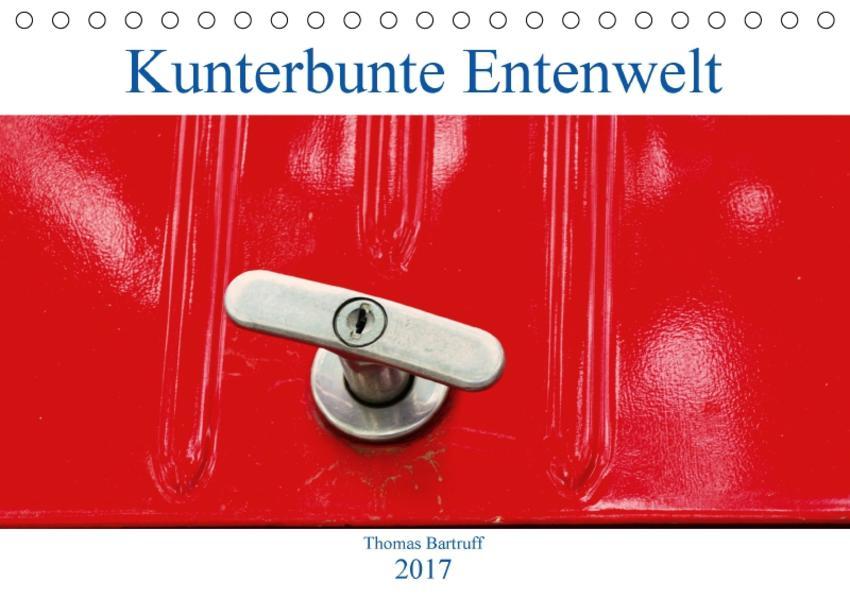 Kunterbunte Entenwelt (Tischkalender 2017 DIN A5 quer) - Coverbild