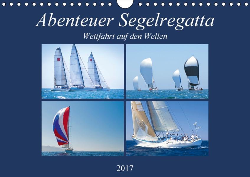Abenteuer Segelregatta: Wettfahrt auf den Wellen (Wandkalender 2017 DIN A4 quer) - Coverbild