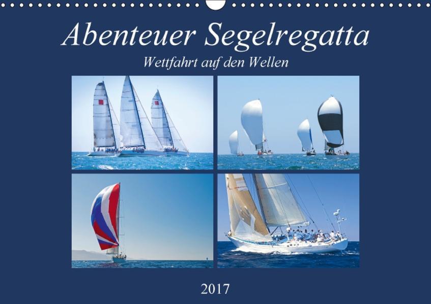 Abenteuer Segelregatta: Wettfahrt auf den Wellen (Wandkalender 2017 DIN A3 quer) - Coverbild