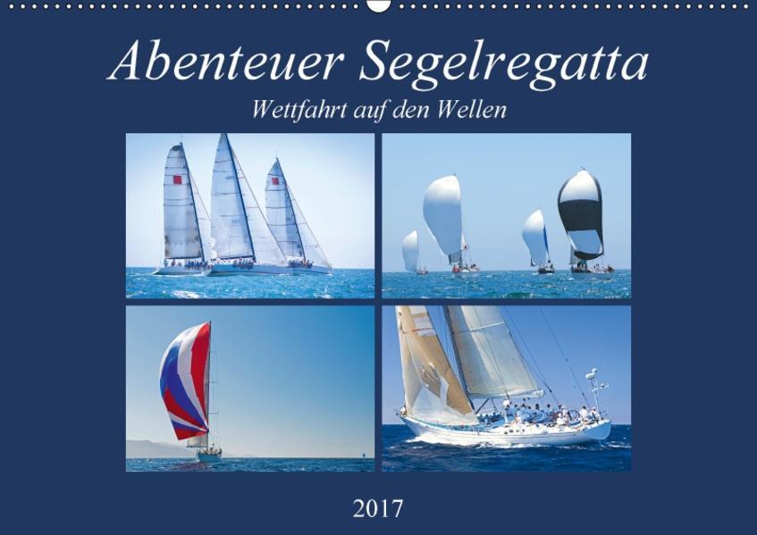 Abenteuer Segelregatta: Wettfahrt auf den Wellen (Wandkalender 2017 DIN A2 quer) - Coverbild
