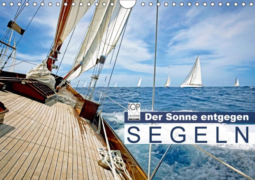 Segeln: Der Sonne entgegen (Wandkalender 2017 DIN A4 quer) - Coverbild