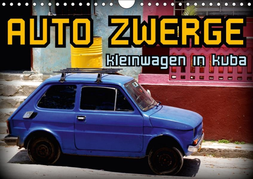 AUTO ZWERGE - Kleinwagen in Kuba (Wandkalender 2017 DIN A4 quer) - Coverbild