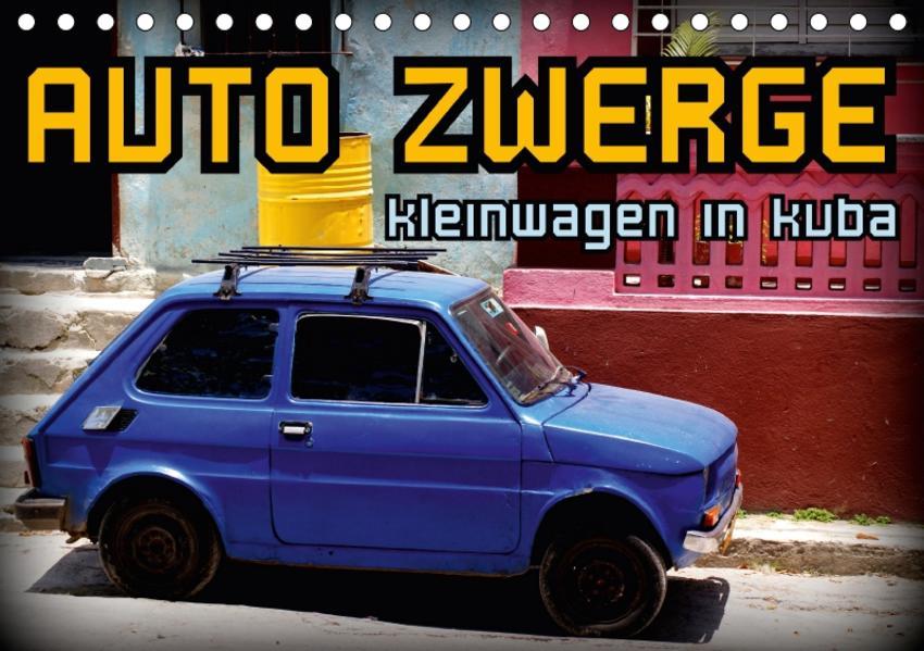 AUTO ZWERGE - Kleinwagen in Kuba (Tischkalender 2017 DIN A5 quer) - Coverbild
