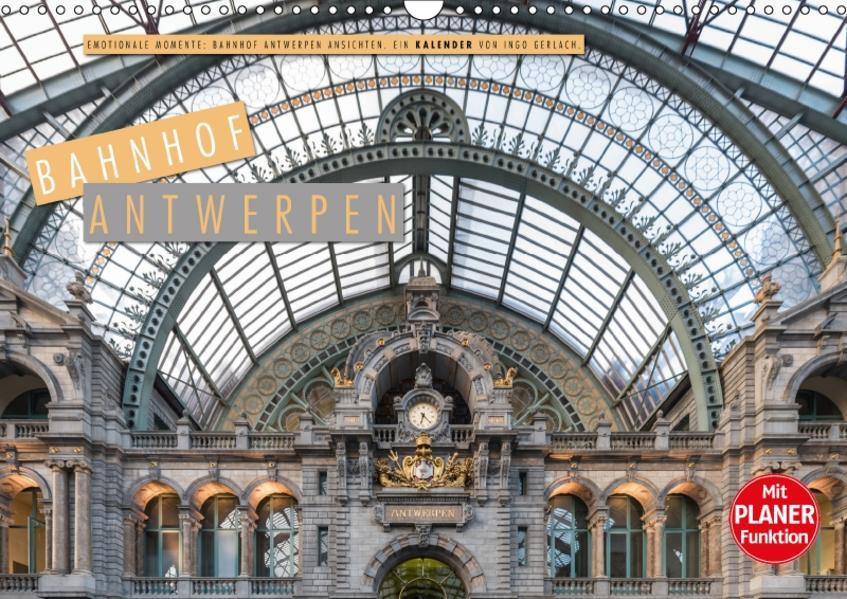 Emotionale Momente: Bahnhof Antwerpen Ansichten. (Wandkalender 2017 DIN A3 quer) - Coverbild