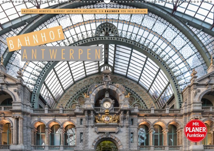 Emotionale Momente: Bahnhof Antwerpen Ansichten. (Wandkalender 2017 DIN A2 quer) - Coverbild
