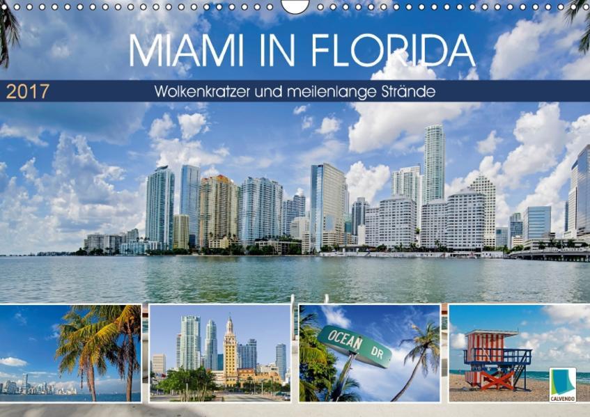 Miami in Florida: Wolkenkratzer und meilenlange Strände (Wandkalender 2017 DIN A3 quer) - Coverbild