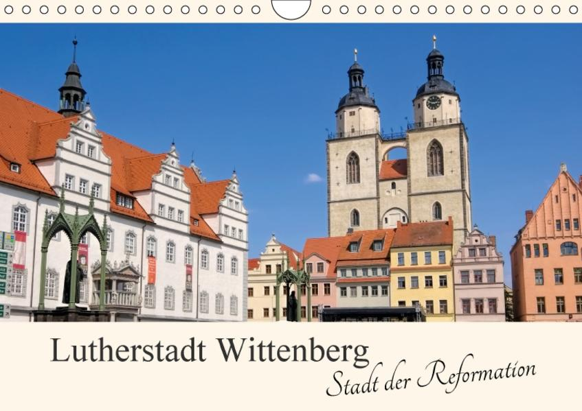 Lutherstadt Wittenberg - Stadt der Reformation (Wandkalender 2017 DIN A4 quer) - Coverbild