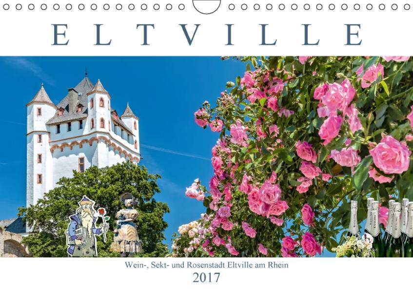 Eltville am Rhein - Wein, Sekt, Rosen (Wandkalender 2017 DIN A4 quer) - Coverbild