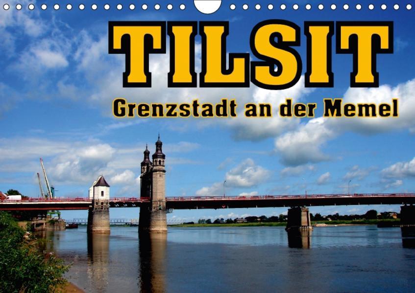 Tilsit - Grenzstadt an der Memel (Wandkalender 2017 DIN A4 quer) - Coverbild