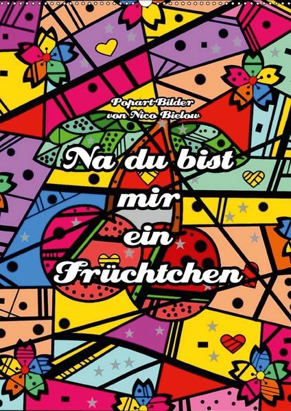 Na du bist mir ein Früchtchen - Popart-Bilder von Nico Bielow (Wandkalender 2017 DIN A2 hoch) - Coverbild