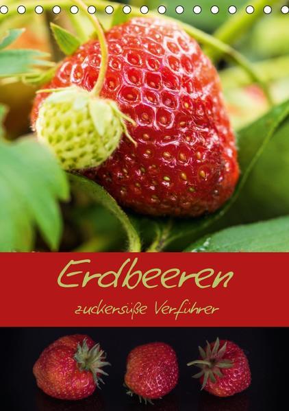 Erdbeeren - zuckersüße Verführer (Tischkalender 2017 DIN A5 hoch) - Coverbild