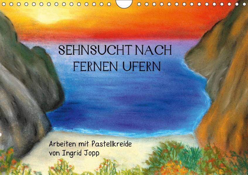 Sehnsucht nach fernen Ufern - Arbeiten mit Pastellkreide von Ingrid Jopp (Wandkalender 2017 DIN A4 quer) - Coverbild
