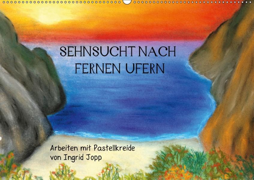 Sehnsucht nach fernen Ufern - Arbeiten mit Pastellkreide von Ingrid Jopp (Wandkalender 2017 DIN A2 quer) - Coverbild
