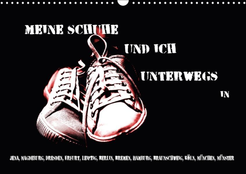 Meine Schuhe und ich unterwegs in Jena, Magdeburg, Dresden, Erfurt, Leipzig, Berlin, Bremen, Hamburg, Braunschweig, Köln, München, Münster (Wandkalender 2017 DIN A3 quer) - Coverbild