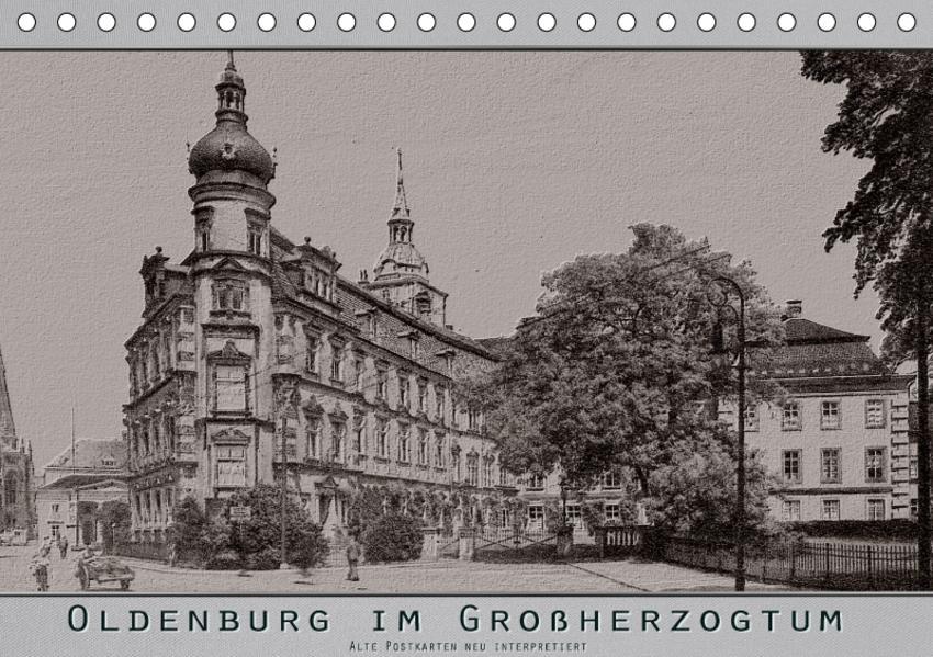 Oldenburg im Großherzogtum, alte Postkarten neu interpretiert. (Tischkalender 2017 DIN A5 quer) - Coverbild