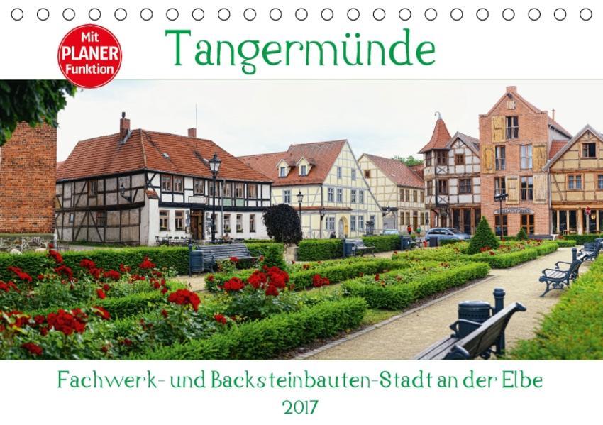 Tangermünde - Fachwerk- und Backsteinbauten-Stadt an der Elbe (Tischkalender 2017 DIN A5 quer) - Coverbild