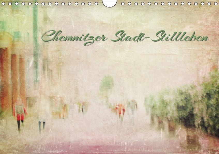 Chemnitzer Stadt-Stillleben (Wandkalender 2017 DIN A4 quer) - Coverbild