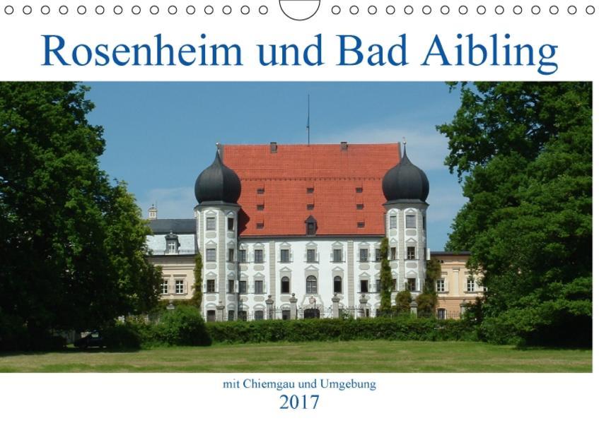 Rosenheim und Bad Aibling mit Chiemgau und Umgebung (Wandkalender 2017 DIN A4 quer) - Coverbild