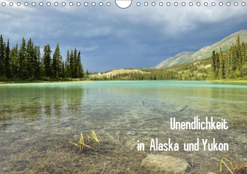 Unendlichkeit in Alaska und Yukon (Wandkalender 2017 DIN A4 quer) - Coverbild