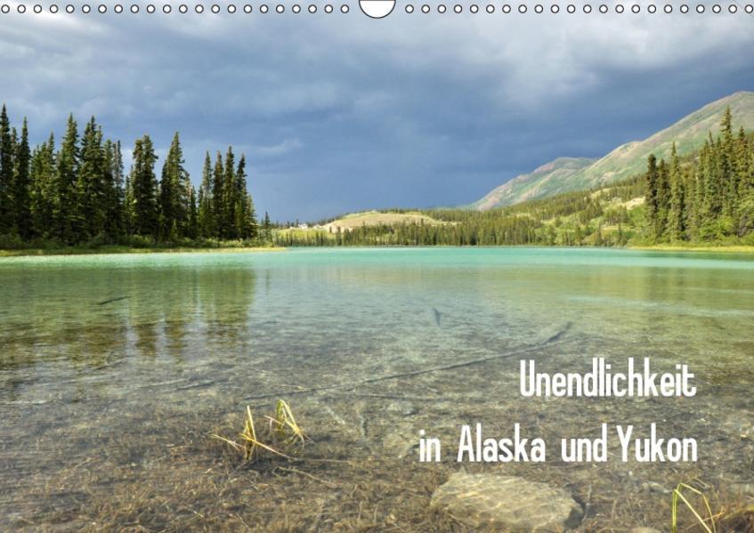 Unendlichkeit in Alaska und Yukon (Wandkalender 2017 DIN A3 quer) - Coverbild