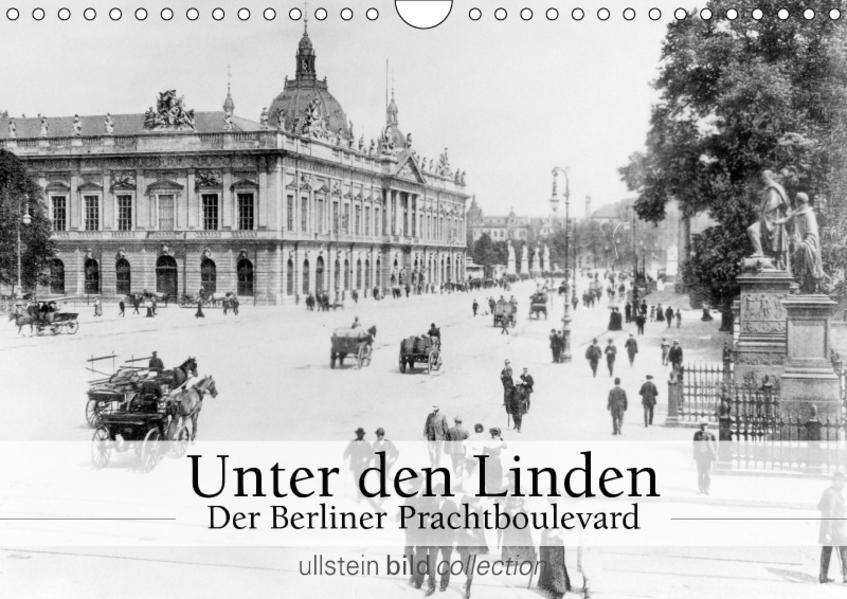 Unter den Linden - Der Berliner Prachtboulevard (Wandkalender 2017 DIN A4 quer) - Coverbild