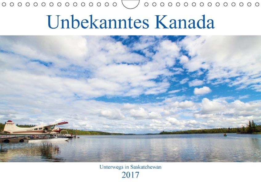 Unbekanntes Kanada - Unterwegs in Saskatchewan (Wandkalender 2017 DIN A4 quer) - Coverbild