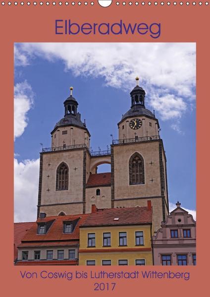 Elberadweg - Coswig bis Lutherstadt Wittenberg (Wandkalender 2017 DIN A3 hoch) - Coverbild