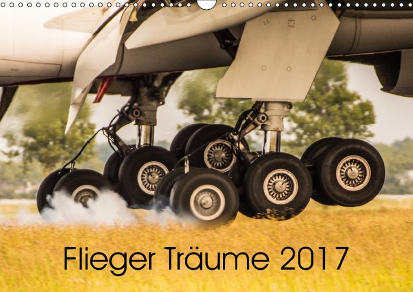 Flieger Träume 2017 (Wandkalender 2017 DIN A3 quer) - Coverbild