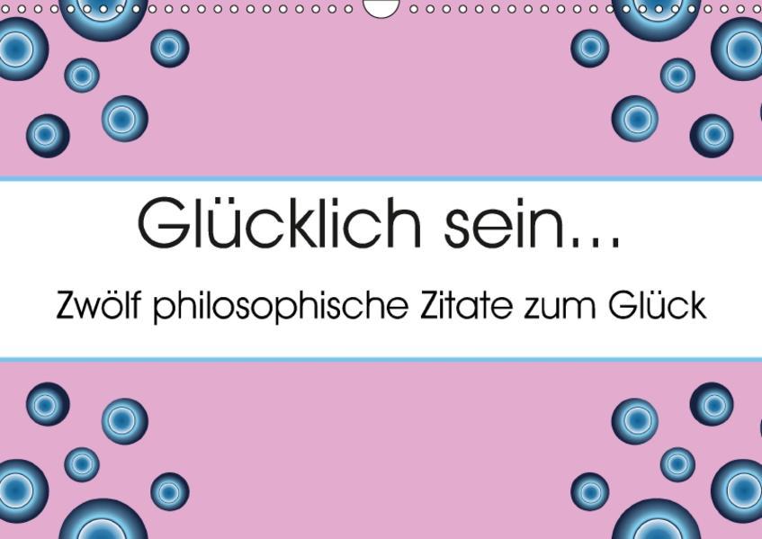 Glücklich sein... Zwölf philosophische Zitate zum Glück (Wandkalender 2017 DIN A3 quer) - Coverbild