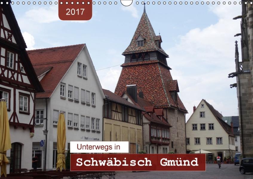 Unterwegs in Schwäbisch Gmünd (Wandkalender 2017 DIN A3 quer) - Coverbild