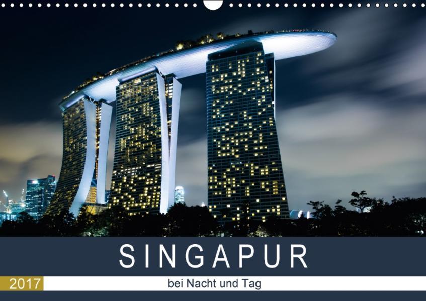 Singapur bei Nacht und Tag (Wandkalender 2017 DIN A3 quer) - Coverbild