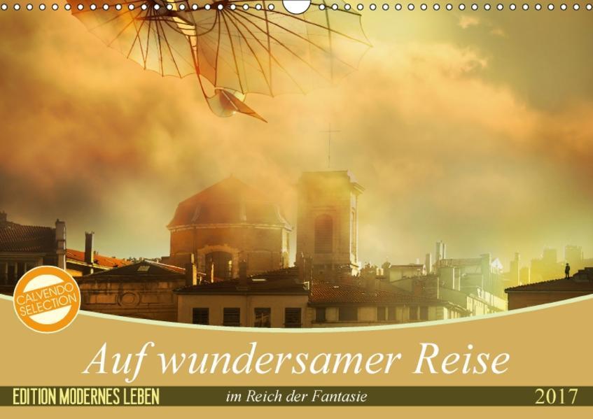 Auf wundersamer Reise im Reich der Fantasie (Wandkalender 2017 DIN A3 quer) - Coverbild
